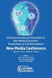 Entrepreneurship and Innovation in New Media Ecosystem : Proceedings of 3rd International New Media - Akçay, Deniz