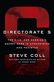 Directorate S : The C.I.A. and Americas Secret Wars in Afghanistan and Pakistan - Coll, Steve