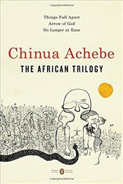 African Trilogy : Things Fall Apart / Arrow of God / No Longer at Ease - Achebe, Chinua