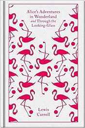 Alices Adventures in Wonderland and Through the Looking Glass : Penguin Clothbound Classics - Carroll, Lewis