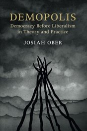 Demopolis : Democracy Before Liberalism in Theory and Practice - Ober, Josiah