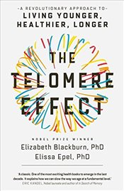 Telomere Effect : A Revolutionary Approach to Living Younger, Healthier, Longer - Blackburn, Elizabeth