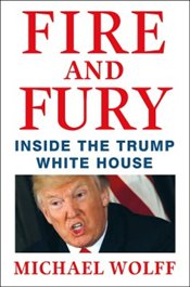Fire and Fury : Inside the Trump White House - Wolff, Michael