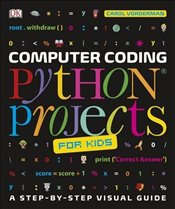 Computer Coding Python Projects for Kids : A Step-by-Step Visual Guide - Vorderman, Carol