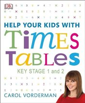 Help Your Kids With Times Tables - Vorderman, Carol