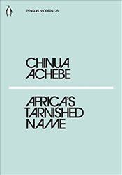 Africas Tarnished Name : Penguin Modern Classics No.28 - Achebe, Chinua