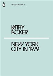 New York City in 1979 : Penguin Modern Classics No.27 - Acker, Kathy