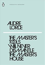 Masters Tools Will Never Dismantle the Masters House : Penguin Modern Classics No.23 - Lorde, Audre