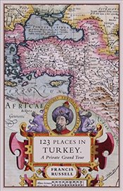 123 Places In Turkey : A Private Grand Tour - Russell, Francis