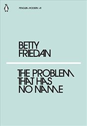 Problem that Has No Name : Penguin Modern Classics No.41 - Friedan, Betty
