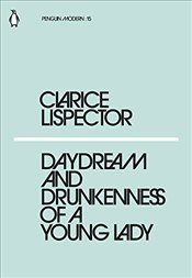 Daydream and Drunkenness of a Young Lady : Penguin Modern Classics No.15 - Lispector, Clarice
