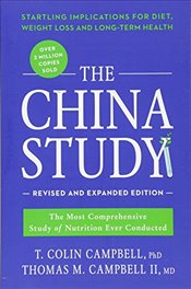 China Study : The Most Comprehensive Study of Nutrition Ever Conducted and the Startling Implication - Campbell, Colin T.