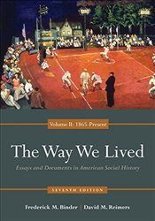 Way We Lived 7e : Essays and Documents in American Social History, Volume II : 1865 - Present - Binder, Frederick M.
