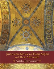 Justinianic Mosaics of Hagia Sophia and Their Aftermath (Dumbarton Oaks Studies) - Teteriatnikov, Natalia B.