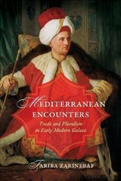 Mediterranean Encounters : Trade and Pluralism in Early Modern Galata - Zarinebaf, Fariba