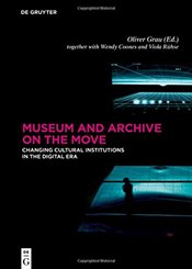 Museum and Archive on the Move : Changing Cultural Institutions in the Digital Era - Grau, Oliver