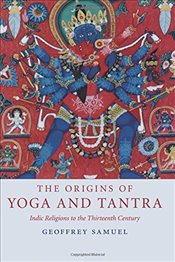 Origins of Yoga and Tantra : Indic Religions to the Thirteenth Century - Samuel, Geoffrey