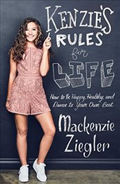 Kenzies Rules For Life : How to be Healthy, Happy and Dance to your own Beat - Ziegler, Mackenzie