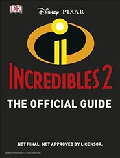 Disney Pixar The Incredibles 2 : The Official Guide -
