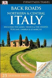 Northern and Central Italy : DK Eyewitness Travel Back Roads  -