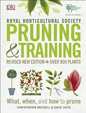 RHS Pruning & Training : Revised New Edition; Over 800 Plants; What, When, and How to Prune - Brickell, Christopher