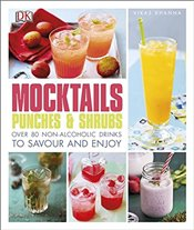 Mocktails, Punches & Shrubs : Over 80 Non-Alcoholic Drinks to Savour and Enjoy - Khanna, Vikas