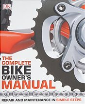 Complete Bike Owners Manual : Repair and Maintenance in Simple Steps  -