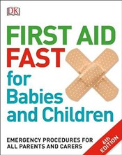 First Aid Fast for Babies and Children : Emergency Procedures for all Parents and Carers   -
