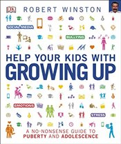 Help Your Kids with Growing Up : A No-Nonsense Guide to Puberty and Adolescence - Winston, Robert