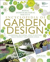 RHS Encyclopedia of Garden Design : Planning, Building and Planting Your Perfect Outdoor Space - Young, Chris