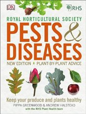 RHS Pests & Diseases : New Edition, Plant-by-plant Advice, Keep Your Produce and Plants Healthy - Greenwood, Pippa