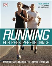 Running for Peak Performance : Techniques and Training for a Faster, Fitter You - Shorter, Frank