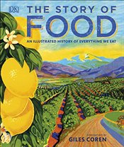 Story of Food : An Illustrated History of Everything We Eat   -