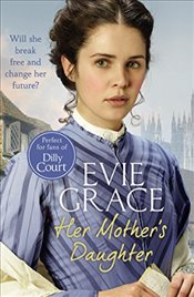 Her Mothers Daughter : Agnes' Story  - Grace, Evie
