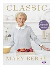 Classic : Delicious, no-fuss recipes from Mary's new BBC series - Berry, Mary