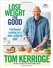 Lose Weight for Good : Full-flavour cooking for a low-calorie diet - Kerridge, Tom