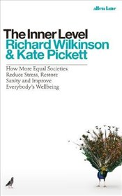 Inner Level: How More Equal Societies Reduce Stress, Restore Sanity and Improve Everybody's Wellbein - Wilkinson, Richard