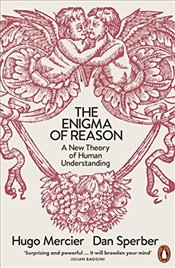 Enigma of Reason: A New Theory of Human Understanding - Sperber, Dan