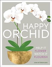 Happy Orchid : Help it Flower, Watch it Flourish - Rittershausen, Sara