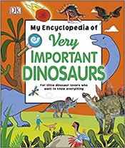 My Encyclopedia of Very Important Dinosaurs: For Little Dinosaur Lovers Who Want to Know Everything -