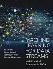 Machine Learning for Data Streams with Practical Examples in MOA  - Bifet, Albert