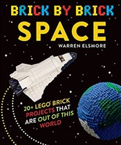 Brick by Brick Space : 20+ Lego Brick Projects That Are Out of This World - Elsmore, Warren