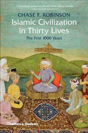 Islamic Civilization in Thirty Lives : The First 1000 Years - Robinson, Chase F.