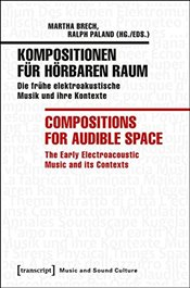 Kompositionen Fur Horbaren Raum / Compositions for Audible Space: Die Fruhe Elektroakustische Musik  -