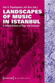 Landscapes of Music in Istanbul : A Cultural Politics of Place and Exclusion   -