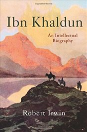 Ibn Khaldun : An Intellectual Biography - Irwin, Robert