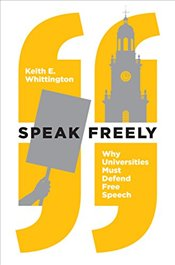 Speak Freely : Why Universities Must Defend Free Speech  - Whittington, Keith E.