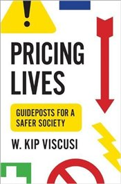 Pricing Lives : Guideposts for a Safer Society - Viscusi, W. Kip