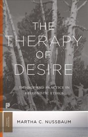 Therapy of Desire : Theory and Practice in Hellenistic Ethics  - Nussbaum, Martha C.