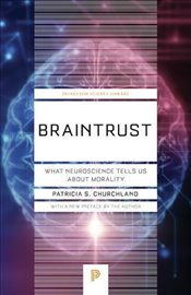 Braintrust : What Neuroscience Tells Us about Morality   - Churchland, Patricia S.